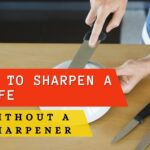 How To Sharpen A Knife Without A Sharpener: 7 Easy Ways