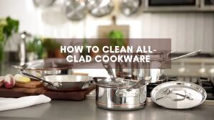 How to Clean All-Clad Cookware