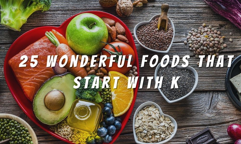 25 Wonderful Foods That Start With K