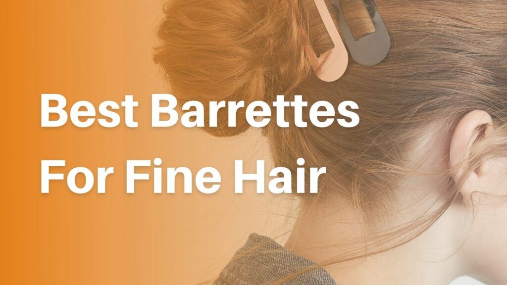 Best Barrettes For Fine Hair