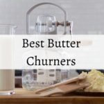 Best Butter Churners: Top 9 Manual & Electric Butter Churners of 2021