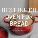 10 Best Dutch Oven For Perfect Bread Baking of 2021