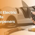 Best Electric Knife Sharpeners: Top 10 Picks of 2021