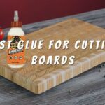 Top 10 Best Glue For Cutting Boards of 2021