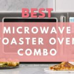9 Best Microwave Toaster Oven Combo