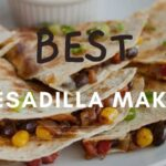 Top 10 Best Quesadilla Makers of 2021 You Should Know