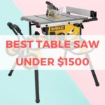 Top 4 Best Table Saw Under $1500 Reviews in 2021