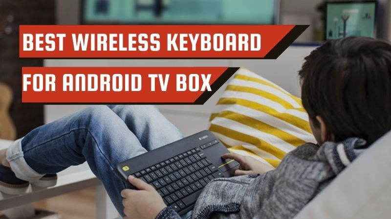 Best Wireless Keyboard For Android TV Box