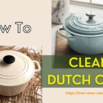 How To Clean A Dutch Oven: 5 Easy Ways