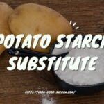 Potato Starch Substitute: 14 Perfect Replacements
